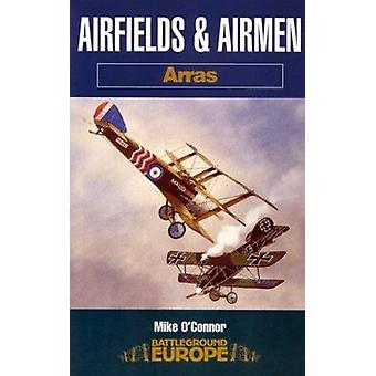 Airfields & Airmen of Arras by Mike O'Connor - 9781844151257 Book