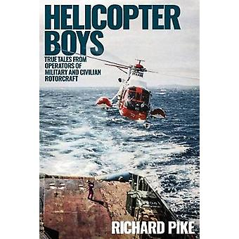 Helicopter Boys - True Tales from Operators of Military and Civilian R
