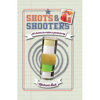 Shots and Shooters - 50 Drinks to Make a Great Party by Michael Butt -