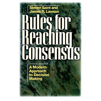 Rules for Reaching Consensus - A Modern Approach to Decision Making by