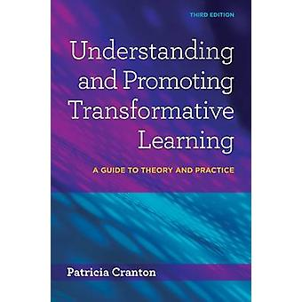 Understanding and Promoting Transformative Learning - A Guide to Theor