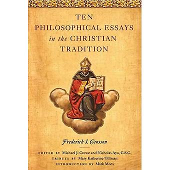 Ten Philosophical Essays in the Christian Tradition by Frederick J. C