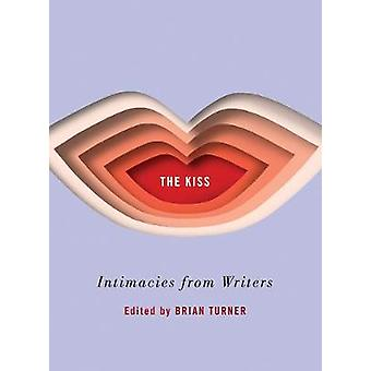 The Kiss - Intimacies from Writers by Brian Turner - 9780393635263 Book