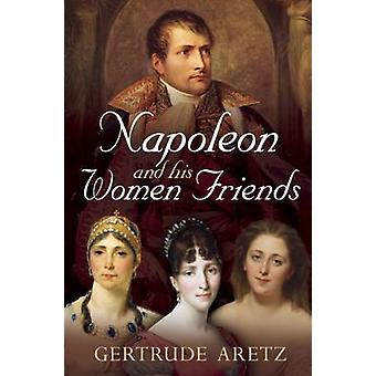 Napoleon and His Women Friends by Gertrude Aretz - 9781781551776 Book