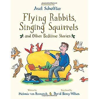 Flygande kaniner, sjungande ekorrar och andra godnattsagor