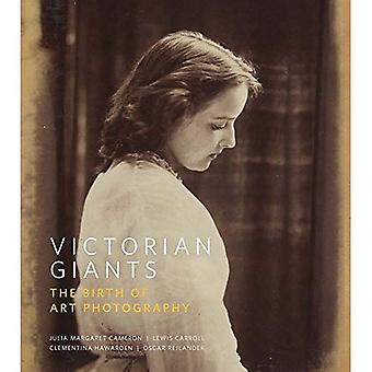 Victorian Giants: The Birth of�Art Photography