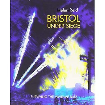 Bristol Under Siege: Surviving the Wartime Blitz