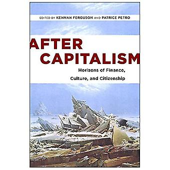 After Capitalism: Horizons of Finance, Culture, and Citizenship (New Directions in International Studies)