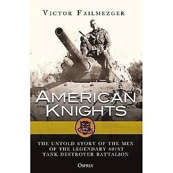 Les chevaliers américains: The Untold Story of les hommes du bataillon de chars 601E légendaire (militaire générale)
