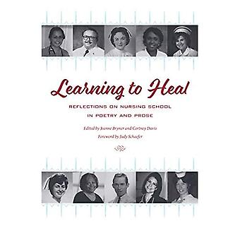 Learning to Heal: Reflections on Nursing School in Poetry and Prose� (Literature and Medicine)