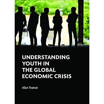 Understanding Youth in the Global Economic Crisis by Alan France - 97