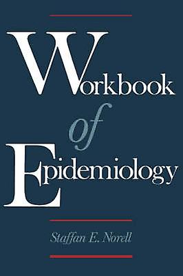 Workbook of Epidemiology by Norell & Staffan E.