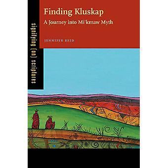 Finding Kluskap A Journey Into Mikmaw Myth by Reid & Jennifer
