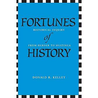 Fortunes of History Historical Inquiry from Herder to Huizinga by Kelley & Donald R.