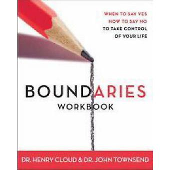 Boundaries Workbook When to Say Yes How to Say No by Cloud & Henry