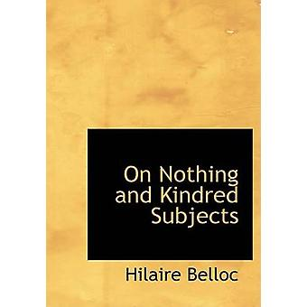 On Nothing and Kindred Subjects Large Print Edition by Belloc & Hilaire