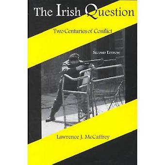 The Irish Question Two Centuries of Conflict Second Edition by McCaffrey & Lawrence J.