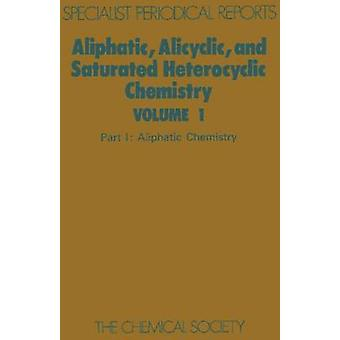 Aliphatic Alicyclic and Saturated Heterocyclic Chemistry Part I by Atkinson & R S