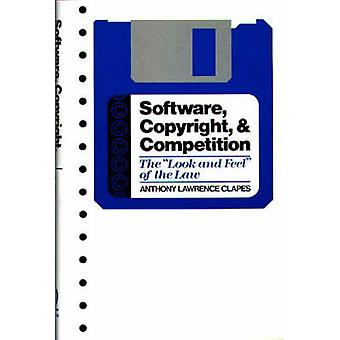 Software Copyright and Competition The Look and Feel of the Law by Clapes & Anthony Lawrence