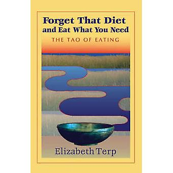Forget That Diet and Eat What You Need The Tao of Eating by Terp & Elizabeth