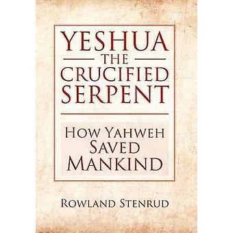 YESHUA KORSFESTEDE SLANGEN hvor Herren frelste menneskeheten av Stenrud & Rowland