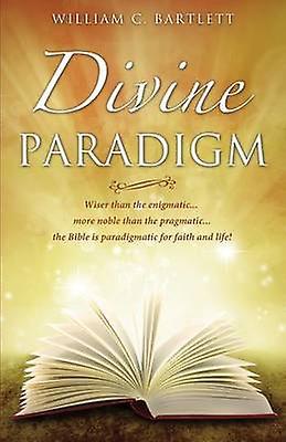 Divine Paradigm by Bartlett & William C.