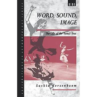 Word Sound Image The Life of the Tamil Text by Saskia & Kersenboom