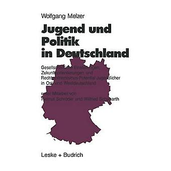 Jugend und Politik in Deutschland  Gesellschaftliche Einstellungen Zukunftsorientierungen und RechtsextremismusPotential Jugendlicher in Ost und Westdeutschland by Melzer & Wolfgang