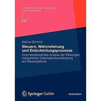 Steuern Wahrnehmung und Entscheidungsprozesse Eine interdisziplinre analysera der Wirkungen menschlicher Informationsverarbeitung auf Steuersysteme av Schmid & Sabine