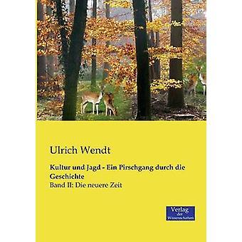 Kultur und Jagd  Ein Pirschgang durch die Geschichte by Wendt & Ulrich
