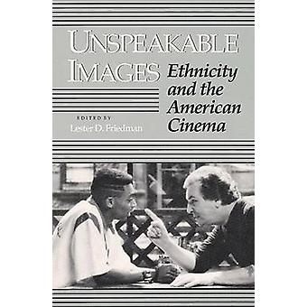 Unspeakable Images - Ethnicity and the American Cinema by Lester D. Fr