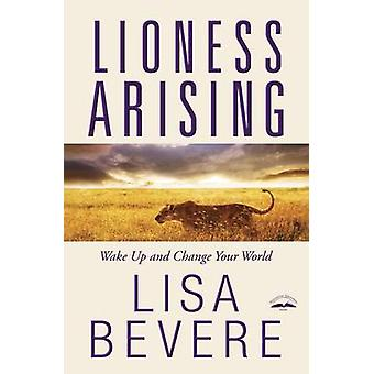 Lioness Arising - Wake Up and Change Your World by Lisa Bevere - 97803