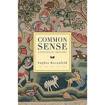 Common Sense - A Political History by Sophia Rosenfeld - 9780674284166
