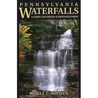 Pennsylvania Waterfalls - A Guide for Hikers and Photographers by Scot