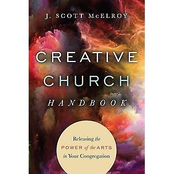 Creative Church Handbook - Releasing the Power of the Arts in Your Con
