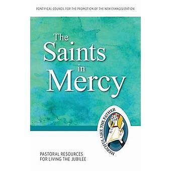 The Saints of Mercy - Pastoral Resources for Living the Jubilee by Pon