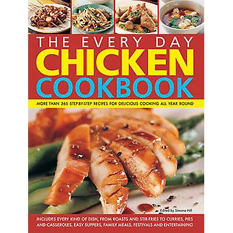 The Every Day Chicken Cookbook - More Than 365 Step-by-Step Recipes fo