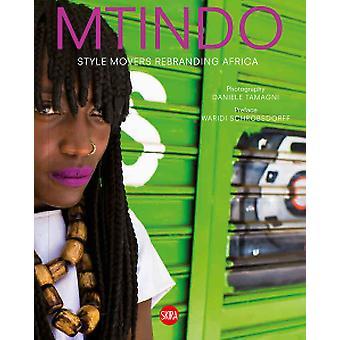 Mtindo - Style Movers Rebranding Africa by Daniele Tamagni - Waridi Sc
