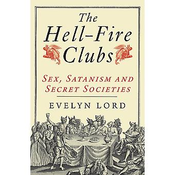The Hellfire Clubs: Sex Satanism and Secret Societies (Paperback) by Lord Evelyn