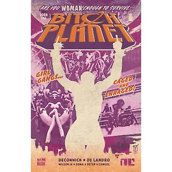 Bitch Planet Volume 1: Extraordinary Machine (Bitch Planet Tp) (Paperback) by Soma Taki Wilson Robert Iv Deconnick Kelly Sue De Landro Valentine