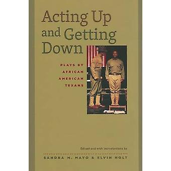 Acting Up and Getting Down - Plays by African American Texans by Sandr