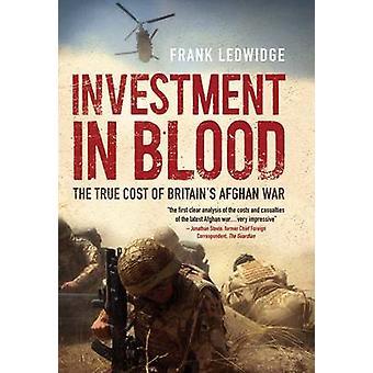 Investimento no sangue - o verdadeiro custo da guerra do Afeganistão da Grã-Bretanha por Frank L