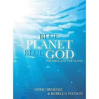 Blue Planet - Blue God - The Bible - The Ocean - and Us by Meric Sroko