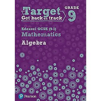 Target Grade 9 Edexcel GCSE (9-1) Mathematics Algebra Workbook - 9780