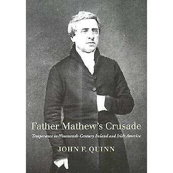 Father Mathew's Crusade - Temperance in Nineteenth-century Ireland and