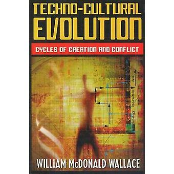 Techno-Cultural Evolution - Cycles of Creation and Conflict by William