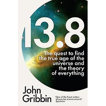 13.8 - The Quest to Find the True Age of the Universe and the Theory o