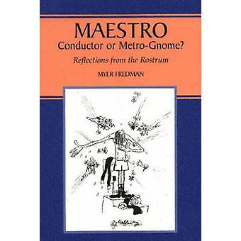 Maestro - chef d'orchestre ou métro-Gnome? -Les réflexions de la tribune de