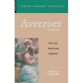 Averroes - His Life - Work and Influence by Majid Fakhry - 97818516826