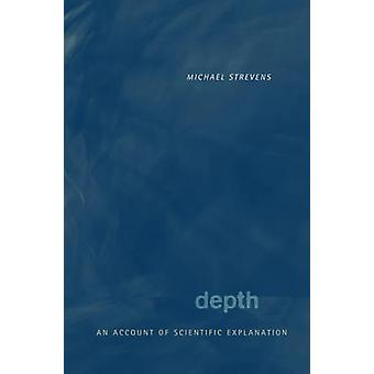 Depth - An Account of Scientific Explanation by Michael Strevens - 978